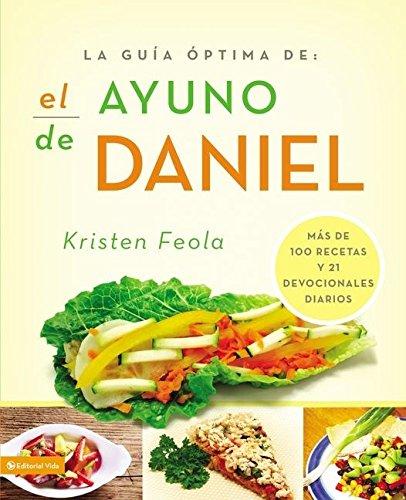 La guia óptima para el ayuno de Daniel: Más de 100 recetas y 21 devocionales diarios (La Guia Optima Para) (Spanish Ed
