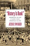 History Is Bunk: Assembling the Past at Henry Fords Greenfield Village (Public History in Historical Perspective)