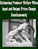 img - for Estimating Producer Welfare When Input and Output Prices Change Simultaneously book / textbook / text book