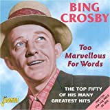 echange, troc Bing Crosby - Too Marvellous for Words: Top Fifty of His G.H.