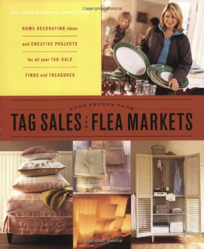Good Things from Tag Sales and Flea Markets (Good Things with Martha Stewart Living) PDF