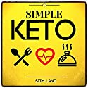 Simple Keto: The Easiest Low Carb Ketogenic Diet for Beginners to Get Keto Adapted, Burn Fat and Increase Energy Audiobook by Siim Land Narrated by Siim Land