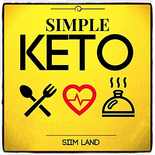 Simple Keto: The Easiest Low Carb Ketogenic Diet for Beginners to Get Keto Adapted, Burn Fat and Increase Energy by Siim Land