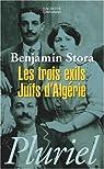 Les trois exils : Juifs d'Algérie par Stora