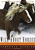 Wild About Horses: Our Timeless Passion for the Horse