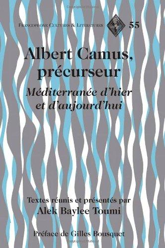 Albert Camus, précurseur: Méditerranée d'hier et d'aujourd'hui<BR> Préface de Gilles Bousquet (Francophone Cul