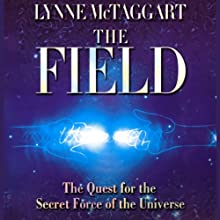 The Field (       ABRIDGED) by Lynne McTaggart Narrated by Lynne McTaggart