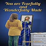 You Were Fearfully and Wonderfully Made: Discover Your True Value! | Sharon A. Kühn