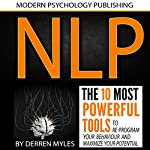 NLP: Neuro Linguistic Programming: The 10 Most Powerful Tools to Re-Program Your Behavior and Maximize Your Potential | Derren Myles