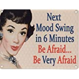 Metal Sign - Next Mood Swing in 6 minutes.. be afraid..be very afraid - Funny metal sign / Humorous Metal Sign / Retro sign