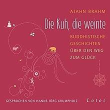 Die Kuh, die weinte: Buddhistische Geschichten über den Weg zum Glück Hörbuch von Ajahn Brahm Gesprochen von: Hanns Jörg Krumpholz