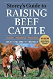 img - for Storey's Guide to Raising Beef Cattle, 3rd Edition 3rd (third) by Thomas, Heather Smith (2009) Paperback book / textbook / text book