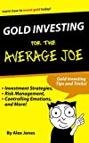 Gold Investing for the Average Joe: Gold Investing Strategies, Risk Management, Controlling Emotions and More!