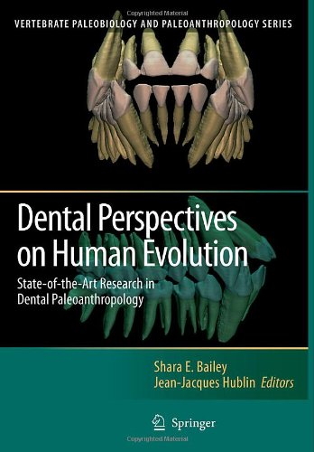 Dental Perspectives On Human Evolution: State Of The Art Research In Dental Paleoanthropology (Vertebrate Paleobiology And Paleoanthropology)
