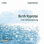 Durch Hypnose in die Tiefenentspannung. 2. Auflage   Annegret Hartmann