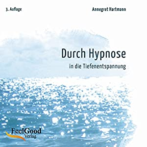 Durch Hypnose in die Tiefenentspannung. 2. Auflage Hörbuch