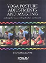 Yoga Posture Adjustments and Assisting: An Insightful Guide for Yoga Teachers and Students by Pappas, Stephanie published by Trafford Publishing [Paperback] 2006