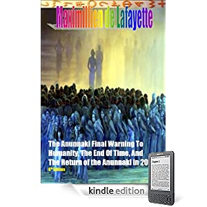 The Anunnaki Final Warning to Humanity, the End of Time, and the Return of the Anunnaki in 2022. 6th Edition. The Grays creation of a hybrid-human race, ... and Earth. (The Anunnaki Ulema Series)