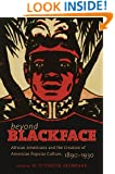Beyond Blackface: African Americans and the Creation of American Popular Culture, 1890-1930 (H. Eugene and Lillian Youngs Lehman Series)