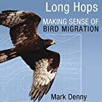 Long Hops: Making Sense of Bird Migration: Latitude 20 Book | Mark Denny