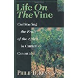 Life on the Vine: Cultivating the Fruit of the Spiritby Philip Kenneson