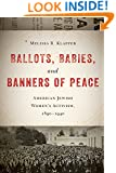 Ballots, Babies, and Banners of Peace: American Jewish Women's Activism, 1890-1940