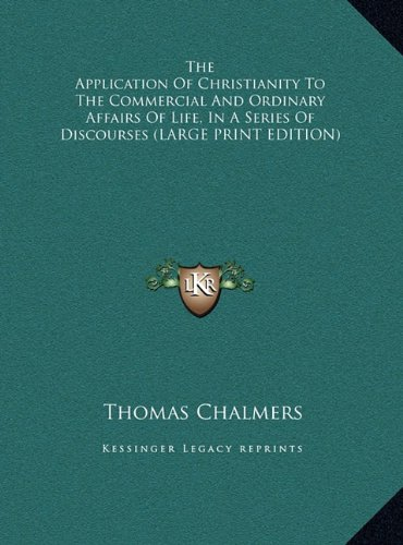 The Application Of Christianity To The Commercial And Ordinary Affairs Of Life, In A Series Of Discourses (LARGE PRINT EDITION)