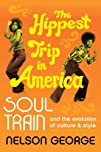 The Hippest Trip in America: Soul Tra…