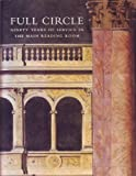 img - for Full Circle: Ninety Years of Service in the Main Reading Room book / textbook / text book