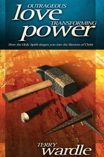 Outrageous Love, Transforming Power: How the Holy Spirit Shapes You into the Likeness of Christ