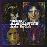 Against The Clock: The Best Of Allan Holdsworth by Alternity Records