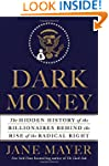 Dark Money: The Hidden History of the...