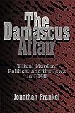 The Damascus Affair: 'Ritual Murder', Politics, and the Jews in 1840