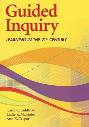 Guided Inquiry: Learning in the 21st Century (Libraries...