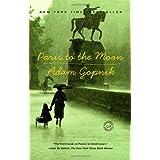 Paris to the Moon ~ Adam Gopnik