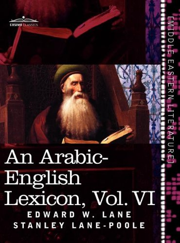 An Arabic-English Lexicon (in eight volumes), Vol. VI: Derived from the best and the most copious Eastern sources (Arabic Edition)