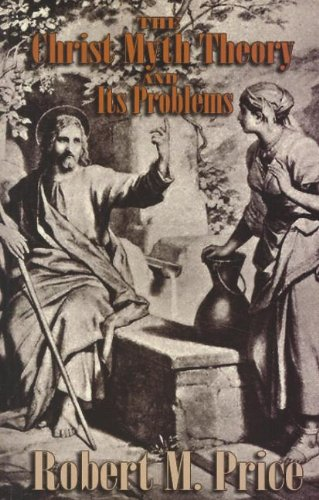 The Christ-Myth Theory and Its Problems: Robert M. Price: 9781578840175: Amazon.com: Books