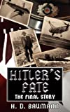 by Baumann, H. D. Hitlers Fate: The Final Story (2008) Paperback