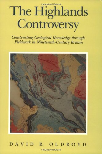 The Highlands Controversy: Constructing Geological Knowledge Through Fieldwork in Nineteenth-Century Britain (Science & Its Conceptual Foundations)