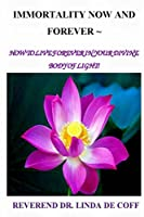 IMMORTALITY NOW & FOREVER ~ How to Live Forever In Your Divine Body of Light!