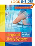 Integrated Library Systems: Planning,...