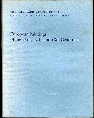 European Paintings of the Sixteenth, Seventeenth, and Eighteenth Centuries: The Cleveland Museum of Art Catalogue of Paintings, Lurie, Ann T.