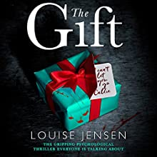 The Gift: The Gripping Psychological Thriller Everyone Is Talking About Audiobook by Louise Jensen Narrated by Jasmine Blackborow