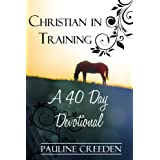 Christian In Training: A 40 day Devotional ~ Pauline Creeden