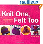 Knit One, Felt Too: Discover the Magi...