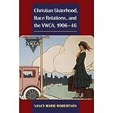 Christian Sisterhood, Race Relations, and the YWCA, 1906-46 (Women in American History)