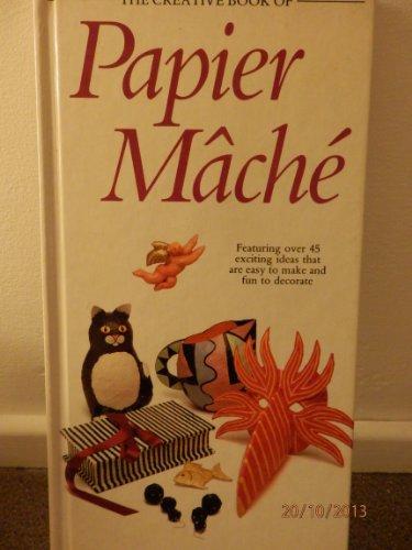 Creative Book Of Papier Mache (The Creative Book Of Homecraft Series)
