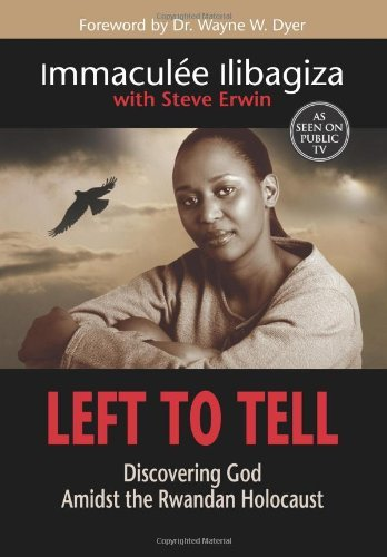 By Immaculée Ilibagiza: Left To Tell: Discovering God Amidst the Rwandan Holocaust