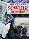 img - for The A-Z of the Sewing Machine by Maxine Henry (1994-03-05) book / textbook / text book