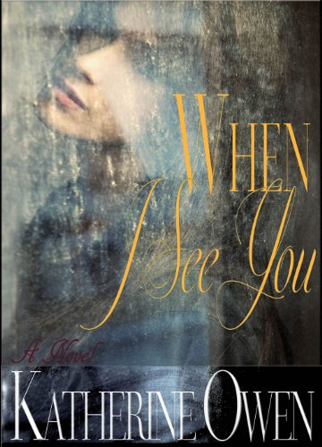 When I See You - Contemporary Romance Novel by Katherine Owen